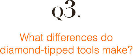 Q3: What differences do diamond-tipped tools make?