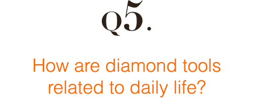 Q5: How are diamond tools related to daily life?